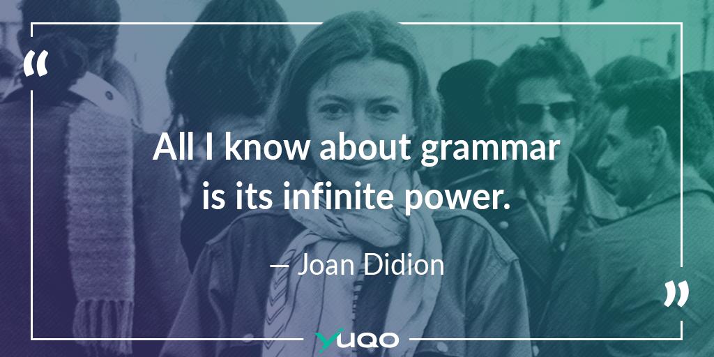 Tout ce que je sais sur la grammaire, c'est que son pouvoir est infini. — Joan Didion