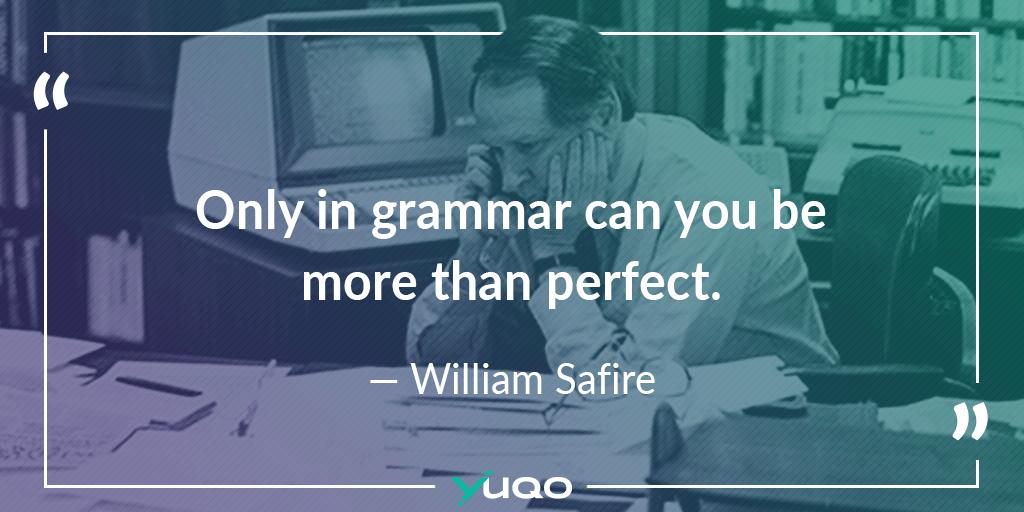 Il n'y a qu'en grammaire que l'on peut être plus que parfait. — William Safire