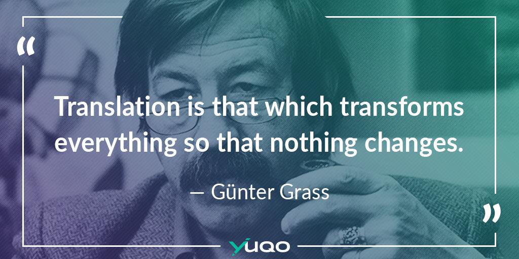 La traduction est ce qui transforme tout pour que rien ne change. — Günter Grass