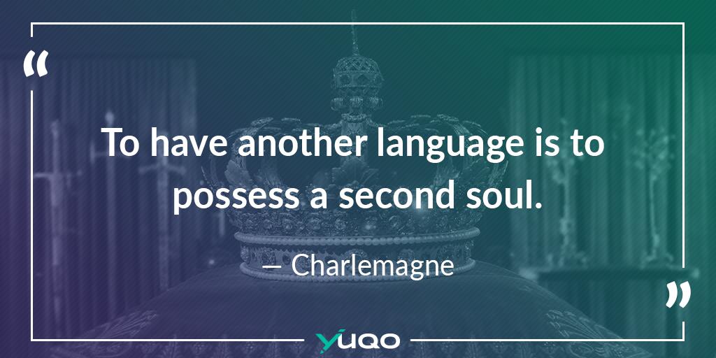 Avoir une seconde langue, c'est avoir une seconde âme. — Charlemagne